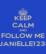 KEEP CALM AND FOLLOW ME @JANIELLE12334 - Personalised Poster A4 size