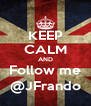 KEEP CALM AND Follow me @JFrando - Personalised Poster A4 size