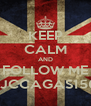KEEP CALM AND FOLLOW ME JJCCAGAS156 - Personalised Poster A4 size