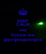 KEEP CALM AND Follow me @jorgeegallegoo - Personalised Poster A4 size