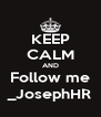 KEEP CALM AND Follow me _JosephHR - Personalised Poster A4 size