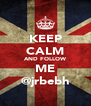 KEEP CALM AND FOLLOW ME @jrbebh - Personalised Poster A4 size