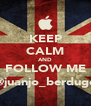 KEEP CALM AND FOLLOW ME @juanjo_berdugo - Personalised Poster A4 size