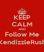 KEEP CALM AND Follow Me (@KendizzleRusher) - Personalised Poster A4 size