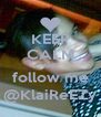 KEEP CALM AND follow me @KlaiReEZy - Personalised Poster A4 size