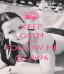 KEEP CALM AND FOLLOW ME @Laly96 - Personalised Poster A4 size
