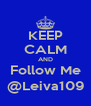 KEEP CALM AND Follow Me @Leiva109 - Personalised Poster A4 size
