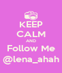 KEEP CALM AND Follow Me @lena_ahah - Personalised Poster A4 size