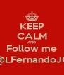KEEP CALM AND Follow me @LFernandoJC - Personalised Poster A4 size
