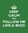 KEEP CALM AND FOLLOW ME LIKE A BOSS - Personalised Poster A4 size