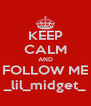 KEEP CALM AND FOLLOW ME _lil_midget_ - Personalised Poster A4 size