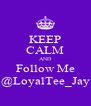 KEEP CALM AND Follow Me @LoyalTee_Jay - Personalised Poster A4 size