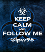 KEEP CALM AND FOLLOW ME @lpw96 - Personalised Poster A4 size