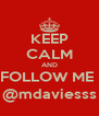 KEEP CALM AND FOLLOW ME  @mdaviesss - Personalised Poster A4 size