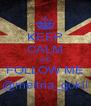 KEEP CALM AND FOLLOW ME @meitria_gokil - Personalised Poster A4 size