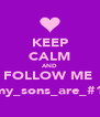 KEEP CALM AND FOLLOW ME  @my_sons_are_#1♥♥♥ - Personalised Poster A4 size