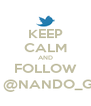 KEEP CALM AND FOLLOW ME @NANDO_GLZ - Personalised Poster A4 size