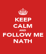KEEP CALM AND FOLLOW ME NATH - Personalised Poster A4 size