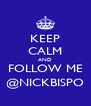 KEEP CALM AND FOLLOW ME @NICKBISPO - Personalised Poster A4 size