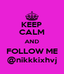 KEEP CALM AND FOLLOW ME @nikkkixhvj - Personalised Poster A4 size