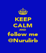 KEEP CALM AND follow me @Nurulirb - Personalised Poster A4 size