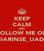 KEEP CALM AND FOLLOW ME ON  @ARINSE_UADE - Personalised Poster A4 size