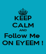 KEEP CALM AND Follow Me  ON EYEEM ! - Personalised Poster A4 size