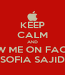 KEEP CALM AND FOLLOW ME ON FACEBOOK SOFIA SAJID - Personalised Poster A4 size