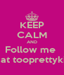 KEEP CALM AND Follow me  On ig at tooprettykishay  - Personalised Poster A4 size