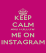 KEEP CALM AND FOLLOW ME ON INSTAGRAM - Personalised Poster A4 size