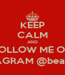 KEEP CALM AND FOLLOW ME ON INSTAGRAM @beazy_co - Personalised Poster A4 size