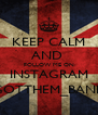 KEEP CALM AND  FOLLOW ME ON INSTAGRAM @GOTTHEM_BANDSS - Personalised Poster A4 size