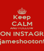 Keep CALM AND FOLLOW ME ON INSTAGRAM @jameshooton99 - Personalised Poster A4 size