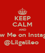 KEEP CALM AND Follow Me on Instagram  @Lilgalileo  - Personalised Poster A4 size