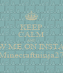 KEEP CALM AND FOLLOW ME ON INSTAGRAM  Minecraftninja27 - Personalised Poster A4 size