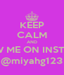 KEEP CALM AND FOLLOW ME ON INSTAGRAM @miyahg123 - Personalised Poster A4 size
