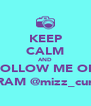 KEEP CALM AND FOLLOW ME ON INSTAGRAM @mizz_curves_12_ - Personalised Poster A4 size
