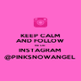 KEEP CALM AND FOLLOW ME ON INSTAGRAM @PINKSNOWANGEL - Personalised Poster A4 size
