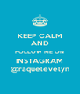 KEEP CALM AND FOLLOW ME ON INSTAGRAM @raquelevelyn - Personalised Poster A4 size