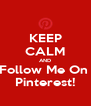 KEEP CALM AND Follow Me On  Pinterest! - Personalised Poster A4 size