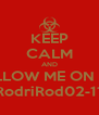 KEEP CALM AND FOLLOW ME ON PS3 RodriRod02-11 - Personalised Poster A4 size