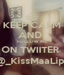 KEEP CALM AND  FOLLOW ME ON TWIITER  @_KissMaaLips - Personalised Poster A4 size