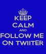 KEEP CALM AND FOLLOW ME  ON TWIITER - Personalised Poster A4 size