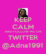 KEEP CALM AND FOLLOW ME ON TWITTER @Adna1991 - Personalised Poster A4 size