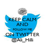 KEEP CALM AND FOLLOW ME ON TWITTER @Ali_Hilli - Personalised Poster A4 size