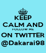 KEEP CALM AND FOLLOW ME ON TWITTER @Dakarai98 - Personalised Poster A4 size