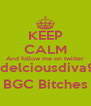 KEEP CALM And follow me on twitter @delciousdiva99 BGC Bitches - Personalised Poster A4 size