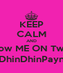 KEEP CALM AND FolLow ME ON Twitter @DhinDhinPayne1 - Personalised Poster A4 size