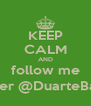 KEEP CALM AND follow me on Twitter @DuarteBatista00 - Personalised Poster A4 size