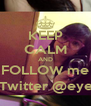 KEEP CALM AND FOLLOW me ON Twitter @eyeraM - Personalised Poster A4 size